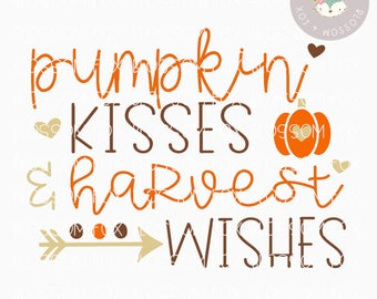Fall SVG, Pumpkin Kisses and Harvest Wishes Svg, Pumpkin SVG, Harvest Svg, Halloween Svg, Cutting File, Thanksgiving Svg Cut File, October