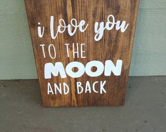 I Love You To The Moon And Back Handpainted Wood Sign