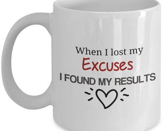 When I Lost My Excuses Mug - Inspirational Quotes - Success - Motivational