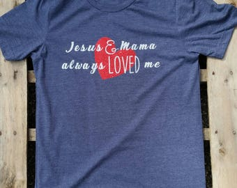 Jesus and Mama Always Loved Me T-Shirt