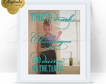 Drink Champagne Dance on The Tables Audrey Hepburn Party Decor, Wall Art, Home Decor, Glitter, Signs, Poster, Instant Download 8x10
