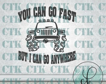 SVG Cut File,Cricut,Stencil,T-shirt,Mug,Tumbler,Onesie,Decal, Jeep, You Can Go Fast But I Can Go Anywhere, SVG