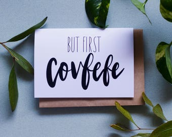But First, Covfefe - Trump Funny Greeting Card - A6