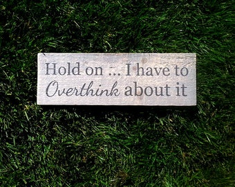 Hold on...I have to Overthink about it