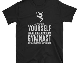 Gymnast Shirt Gymnastics Tee- Always Be Yourself Tee - Gymnast Mom Gift T-Shirt