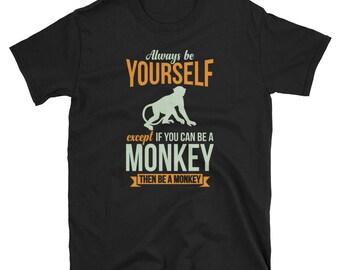 Monkey Shirt Monkey Gift Always Be Yourself