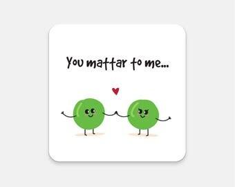 You Mattar To Me Fridge Magnet