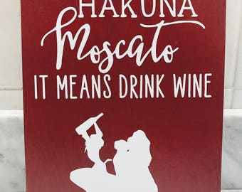 Hakuna Moscato It Means Drink More Wine, Wine Sign, Wine Lover Sign