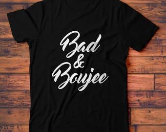 Bad and Boujee T-Shirt, Bad & Bougie Tee Shirt