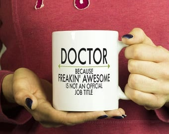 Freakin Awesome Doctor Mug Gift ~Because Freakin Awesome Is Not An Official Job Title ~ Mugs With Funny Sayings