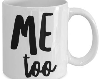Me Too - 11 oz Women Men Harassment Issue Mug
