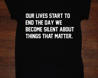 Our lives start to end the day we stay silent about things that matter speak out rally shirt Stay Woke T Shirt unisex adult