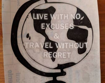 Live with no excuses & travel without regret vinyl sticker.