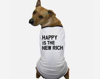 Happy Is The New Rich T-Shirt - Luxury Dog Clothes - 3D Dog Shirt - Clothing With Dogs On It - Designer Pet Clothes - Your Dog On A Shirt