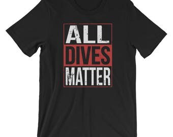 Funny All Dives Matter Scuba Diving T-Shirt