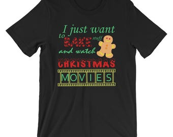 I Just Want To Bake Stuff and Watch Christmas Movies T-Shirt