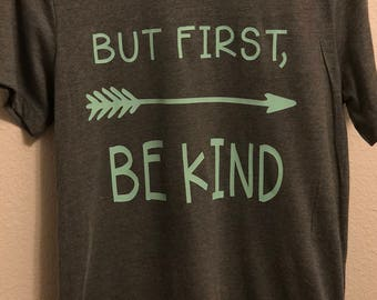 But First, Be Kind Shirt