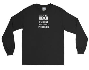 I'm Just Here to Take Pictures Long Sleeve Photography T-Shirt