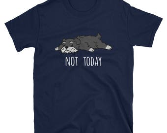 Funny Not Today Schnauzer T-Shirt, Cute Miniature Schnauzer Gifts
