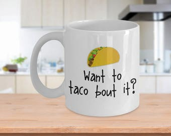 Want To Taco Bout It? Funny Taco Coffee Mug