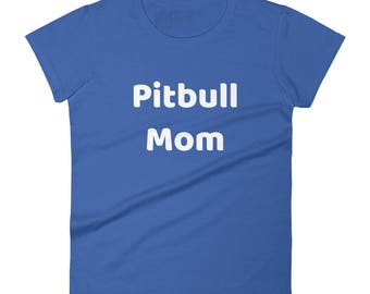 Pitbull Mom Tshirt Women's short sleeve t-shirt puppy mom and dog lovers gift