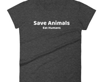 Save Animals Eat Humans Tshirt Women's short sleeve t-shirt
