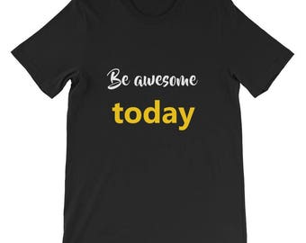Be awesome today Short-Sleeve Unisex T-Shirt