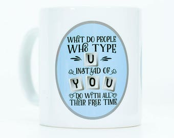 What Do People who type U do with all their free time Mug