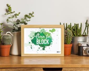 Born to block - print