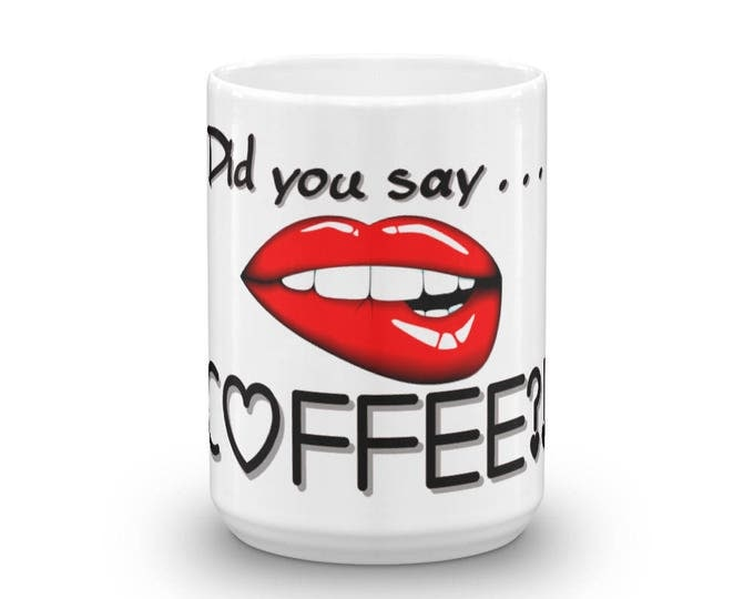 Did you say coffee mug, Biting Lips Coffee Cup, Coffee lover, coffee addiction, awesome gift ideas, coffee gifts, coffee lover presents