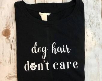 Dog Hair Don't Care Shirt