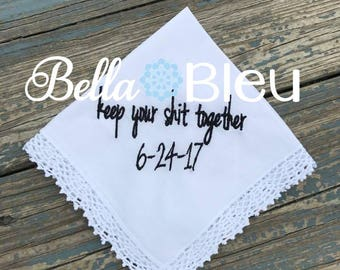 Keep your shit together Wedding Hankie,  Wedding Handkerchief, Custom Date Wedding Handkerchief, Custom Keep your shit together Hankie