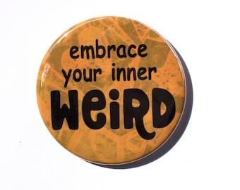 Embrace Your Inner Weird pinback button, fridge magnet, or pocket mirror - 1 or 2 1/4 inch - weird pin or weird magnet - be different - geek