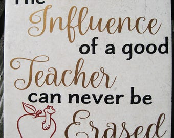 """Teacher Tile with """"The Influence of a good Teacher can never be Erased"""" saying on ceramic 6x6 tile"""