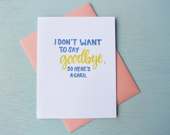 Letterpress Goodbye Card - Hand Lettering - I Don't Want to Say Goodbye, Here's a Card - BYE-554