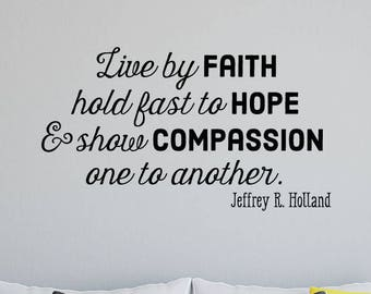 Wall Quote Decal Faith Hope Compassion Religious Faith Quote Family Jeffrey R Holland LDS Vinyl Decal