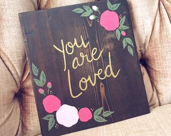 Wood Sign - You Are Loved - Hand Painted Wood Sign