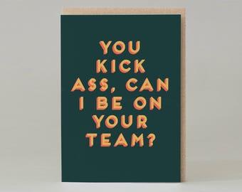 You kick ass... Card