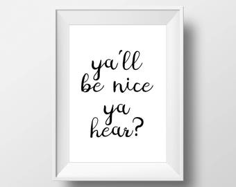 Ya'll be Nice Ya Hear?, Southern Gal, Phrase, Decor, Poster, art prints, Sign, black and white, Stylish, Modern, Instant Download, Hipster