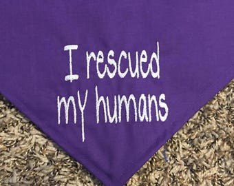 I rescued my humans Dog Bandana for rescue dogs