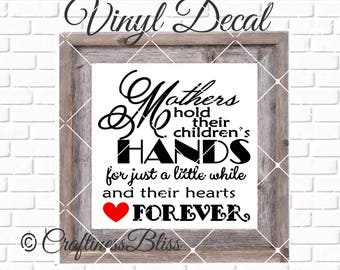 DIY Mothers Hold Their Children's Hands For Just A Little While Vinyl Decal ~ Glass Block ~ Car Decal ~ Mirror ~ Ceramic Tile ~ Computer