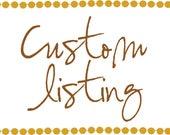 Custom Listing for Stephanie