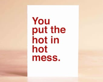Valentine's Love - Valentine's Gift - Funny Valentine Card - Galentines Day Card - Anti Valentines Day Card - You put the hot in hot mess.