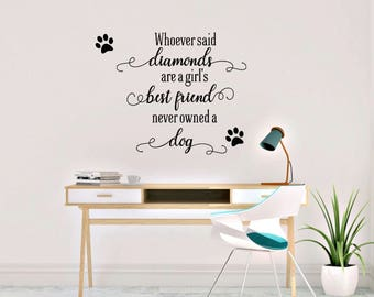 Whoever said diamonds are a girl's best friend never owned a dog
