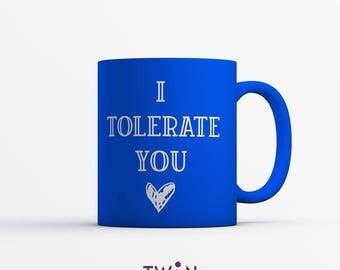 I Tolerate You Satin Coated Mug - Anti Valentines Gift