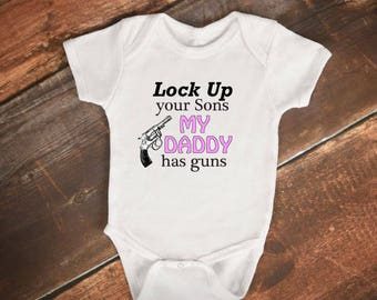 """Baby Bodysuit - """"Lock Up your sons My Daddy has guns"""""""