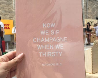 Now We Sip Champagne When We Thirsty - biggie smalls notorious B.I.G quote print
