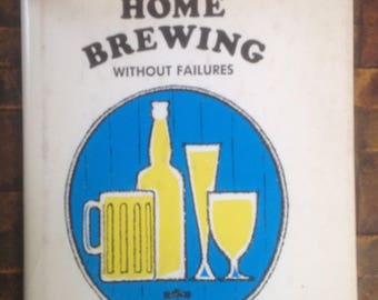 Home Brewing Without Failures:  How to Make your Own Beer, Ale, Mead, Stout & Cider, HCDJ, 1966