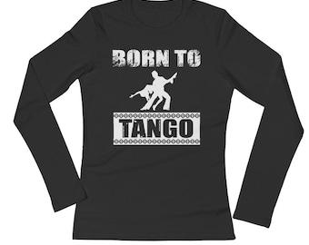 Born to Tango Dance Movement Exercise Long Sleeves