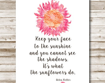 Sunflower Printable Inspirational Helen Keller Quote 4x6 5x7 8x10 11x14 16x20 Keep Your Face To The Sunshine Home Decor Wall Art Photo Prop